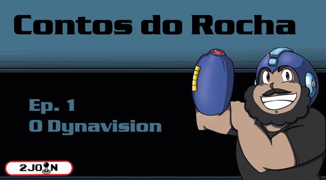 Contos do Rocha: Ep. 1 – O Dynavision