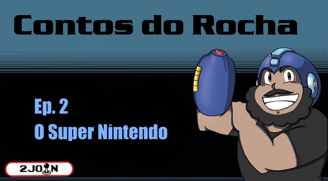 Contos do Rocha: Ep 2 O Super Nintendo